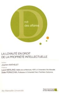 Joachim Wathelet - La loyauté en droit de la propriété intellectuelle.