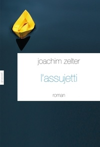 Joachim Zelter - L'assujetti - traduit de l'allemand par Olivier Mannoni.