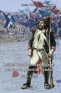 Joakim Collet - Les soldats de la Liberté - Lettres de soldats républicains pendant la guerre de Vendée 1793-1795.