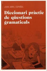 Joan Abril Español - Diccionari pràctic de qüestions gramaticals.