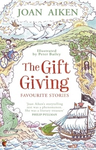 Joan Aiken et Peter Bailey - The Gift Giving: Favourite Stories.