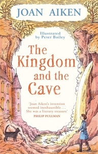 Joan Aiken et Peter Bailey - The Kingdom and the Cave.