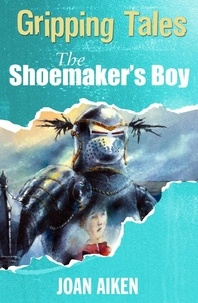 Joan Aiken et Alan Marks - The Shoemaker's Boy - Gripping Tales.
