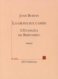 Joan Bodon - La grava sul camin seguit de L'Evangèli de Bertomieu.