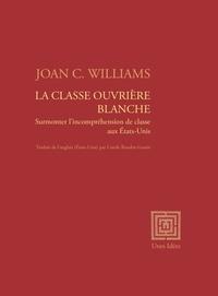 Joan-C Williams - La classe ouvrière blanche - Surmonter l'incompréhension de classe aux Etats-Unis.