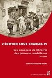 Joan Cavaillon Giomi - L'édition sous Charles IV - Les annonces de librairie des journaux madrilènes (1789-1808).