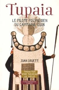 Joan Druett - Tupaia - Le pilote polynésien du capitaine Cook.