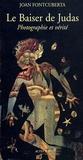 Joan Fontcuberta - Le Baiser de Judas - Photographie et vérité.