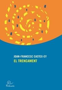 Joan-Francesc Castex-Ey - El trencament.