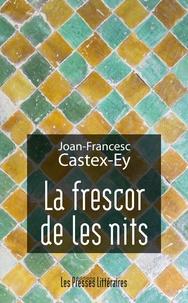 Joan-Francesc Castex-Ey - La frescor de les nits - Edition en catalan.
