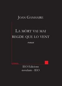 Joan Ganhaire - La mòrt vai mai regde que lo vent.
