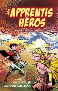 Joan Holub et Suzanne Williams - Les apprentis héros  : Les apprentis héros - Apollon et la bataille des oiseaux.