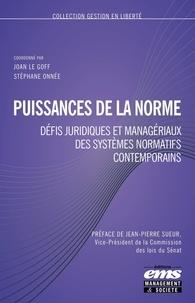 Joan Le Goff et Stéphane Onnée - Puissances de la norme - Défis juridiques et manageriaux des systèmes normatifs contemporains.