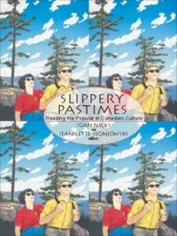 Joan Nicks et Jeannette Sloniowski - Slippery Pastimes - Reading the Popular in Canadian Culture.