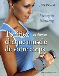 Joan Pagano - Tonifiez, en douceur, chaque muscle de votre corps - Tonus, minceur et forme pour toute la vie.