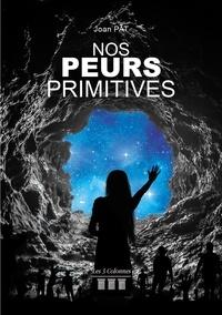 Joan Pat - Nos peurs primitives.