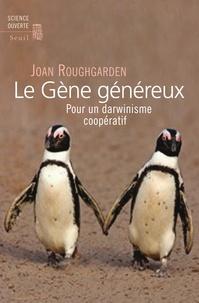 Joan Roughgarden - Le gène généreux - Pour un darwinisme coopératif.