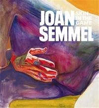 Joan Semmel - Joan Semmel: Skin in the Game /anglais.