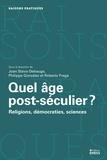 Joan Stavo-Debauge et Philippe Gonzalez - Quel âge post-séculier ? - Religions, démocraties, sciences.