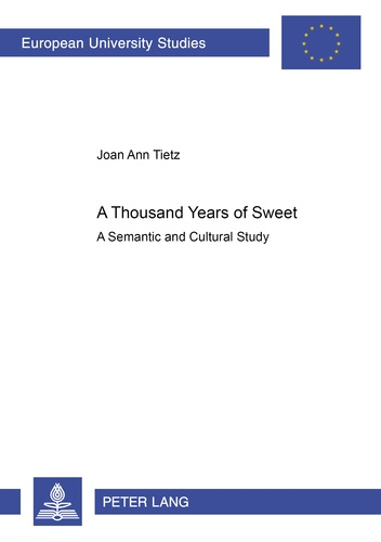 Joan Tietz - A Thousand Years of «Sweet» - A Semantic and Cultural Study.