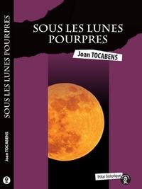 Joan Tocabens - Sous les lunes pourpres.