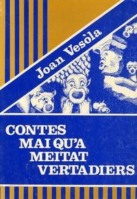 Joan Vesòla - Contes mai qu'a meitat vertadiers.