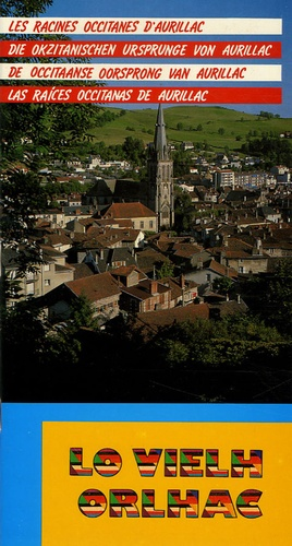 Joan Vesòla - Lo viehl orlhac - Les racines occitanes d'Aurillac, Die okzitanischen ursprunge von Aurillac, De occitaanse oorsprong van Aurillac, Las raices occitanas de Aurillac.