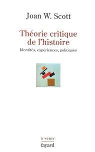 Joan-W Scott - Théorie critique de l'histoire - Tome 1 : Identités, expériences, politiques.
