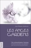 Joan Wester Anderson - Les anges gardiens - Ces extraordinaires histoires de prières exaucées nous rappellent que nous ne sommes jamais seuls....