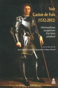 Joana Barreto et Gabriele Quaranta - Voir Gaston de Foix (1512-2012) - Métamorphoses européennes d'un héros paradoxal.