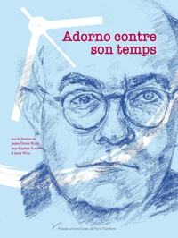 Joana Desplat-Roger et Jean-Baptiste Vuillerod - Adorno contre son temps.