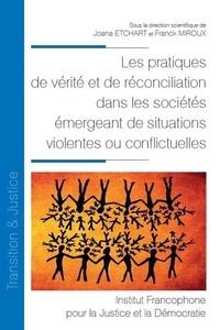 Joana Etchart et Franck Miroux - Les pratiques de vérité et de réconciliation dans les sociétés émergeant de situations violentes ou conflictuelles.