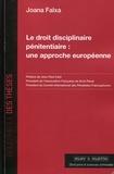 Joana Falxa - Le droit disciplinaire pénitentiaire : une approche européenne - Analyse des systèmes anglo-gallois, espagnol et français à la lumière du droit européen des droits de l'homme.