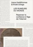 Joana Hadjithomas et Khalil Joreige - Les rumeurs du monde - Repenser la confiance à l'âge de l'Internet.