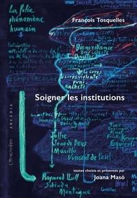 Joana Maso et François Tosquelles - François Tosquelles. Soigner les institutions.