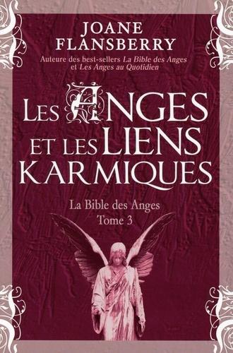 Joane Flansberry - La bible des anges - Tome 3 : Les anges et les liens karmiqes.