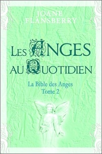 Joane Flansberry - Les anges au quotidien - Volume 2, La Bible des Anges.