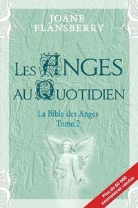 Joane Flansberry - Les Anges au Quotidien - La Bible des Anges Tome 2.