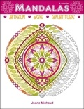 Joane Michaud - Mandalas à colorier : amour - joie - gratitude.
