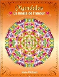 Mandalas, la magie de l'amour - Joane Michaud |
