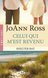 JoAnn Ross - Shelter Bay Tome 1 : Celui qui m'est revenu.