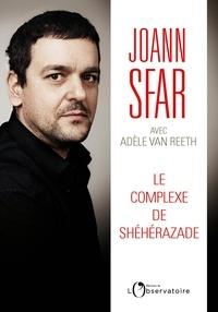 Joann Sfar et Adèle Van Reeth - Le complexe de Shéhérazade.