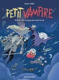 Joann Sfar et Sandrina Jardel - Petit Vampire Tome 3 : On ne joue pas avec la vie.