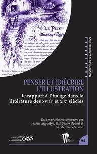 Joanna Augustyn et Jean-Pierre Dubost - Penser et (d)écrire l'illustration - Le rapport à l'image dans la littérature des XVIIIe et XIXe siècles.