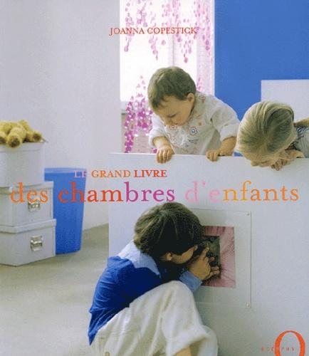 Joanna Copestick - Le grand livre des chambres d'enfants.