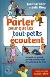 Joanna Faber et Julie King - Parler pour que les tout-petits écoutent - Un guide de secours pour le quotidien avec des enfants de 2 à 7 ans.