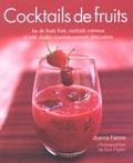 Joanna Farrow - Cocktails de fruits - Jus de fruits frais, cocktails crémeux et milk-shakes scandaleusement délectables.
