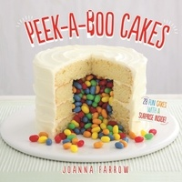 Joanna Farrow - Peek-a-boo Cakes - 28 Fun Cakes With A Surprise Inside!.
