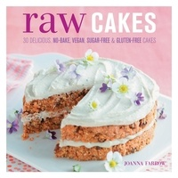 Joanna Farrow - Raw Cakes - 30 Delicious, No-Bake, Vegan, Sugar-Free & Gluten-Free Cakes.