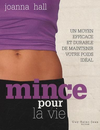 Joanna Hall - Mince pour la vie - Un moyen efficace et durable de maintenir votre poids idéal.